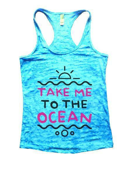 Take Me To The Ocean Burnout Tank Top By Funny Threadz Funny Shirt Small / Tahiti Blue
