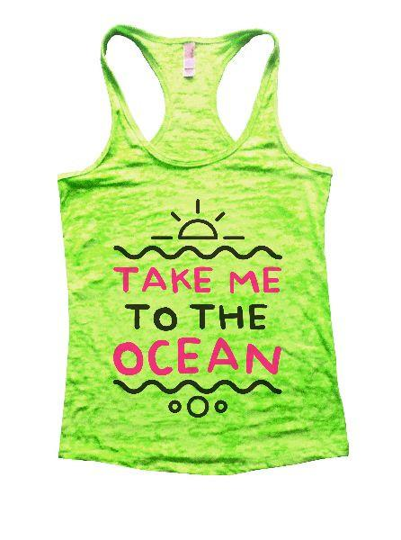 Take Me To The Ocean Burnout Tank Top By Funny Threadz Funny Shirt Small / Neon Green