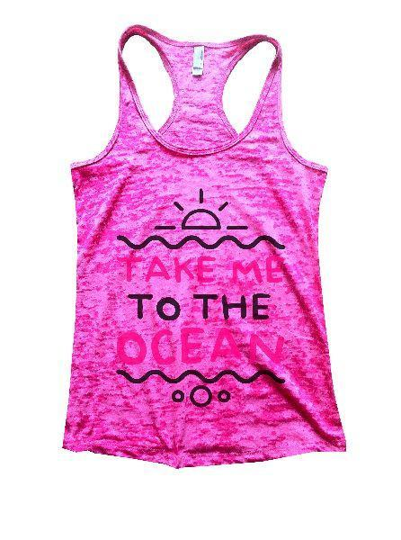 Take Me To The Ocean Burnout Tank Top By Funny Threadz Funny Shirt Small / Shocking Pink