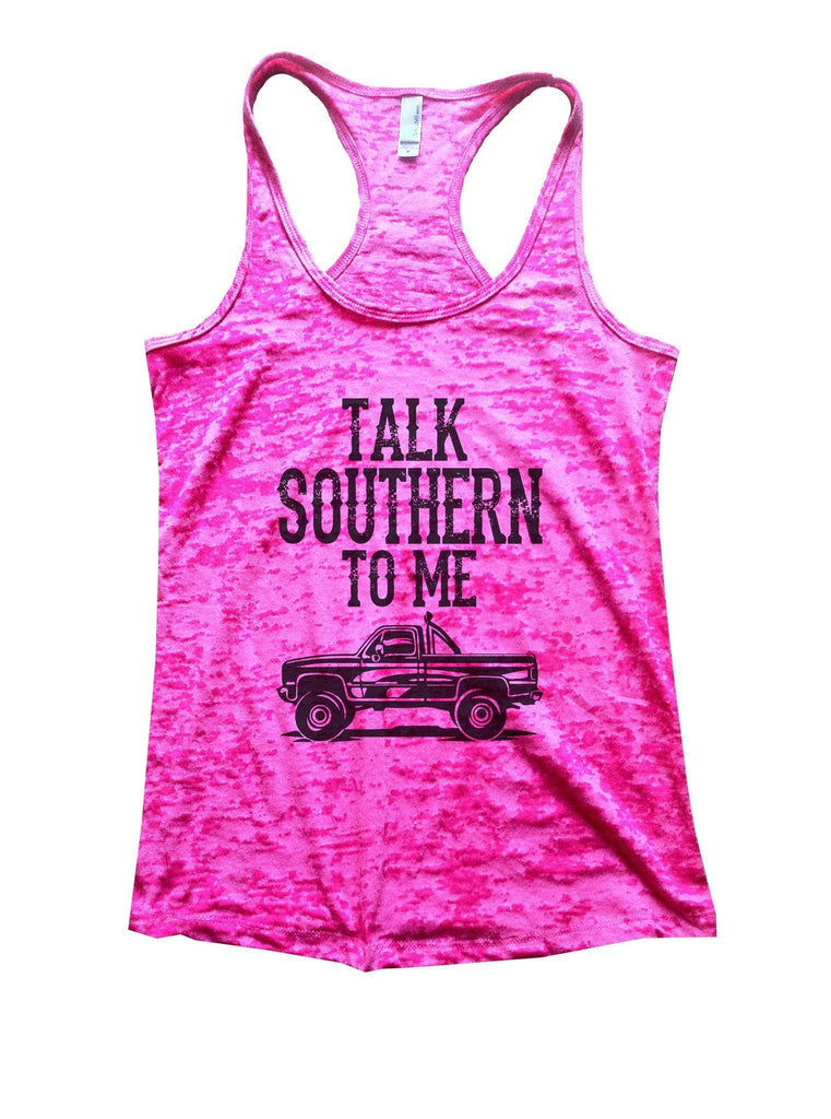 Talk Southern To Me Burnout Tank Top By Funny Threadz Funny Shirt Small / Shocking Pink