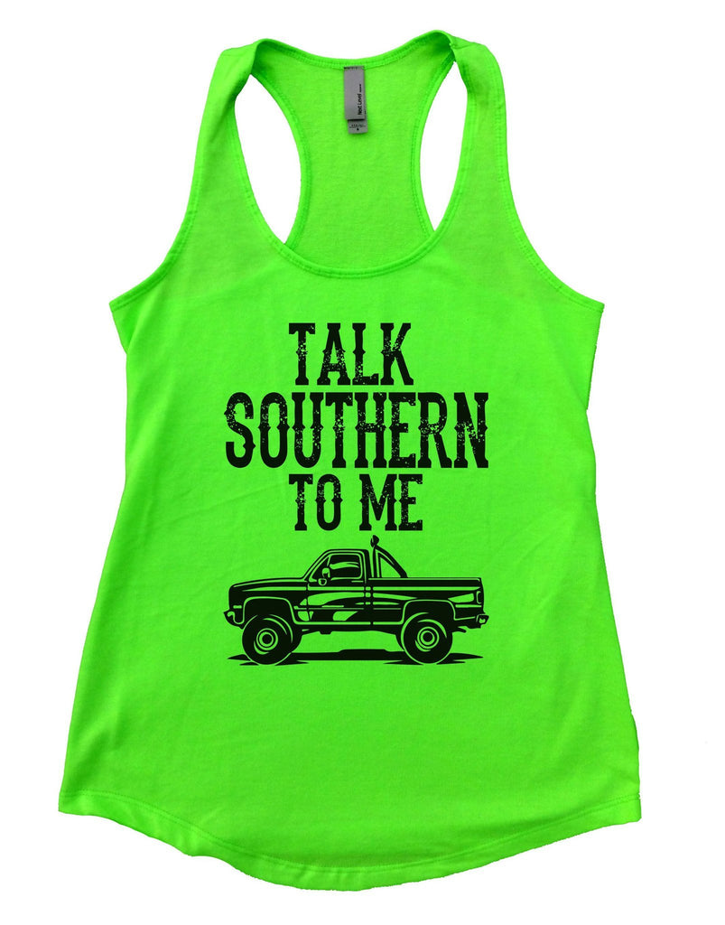 Talk Southern To Me Womens Workout Tank Top Funny Shirt Small / Neon Green