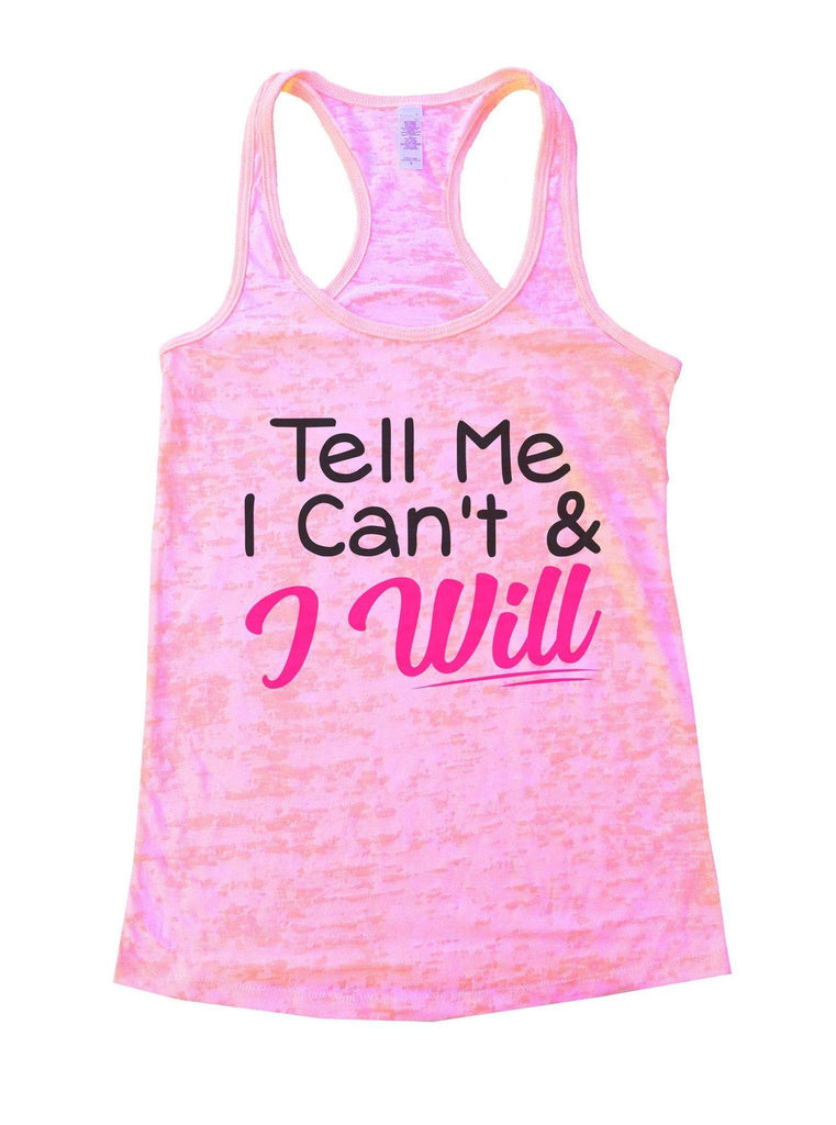 Tell Me I Can't & I Will Burnout Tank Top By Funny Threadz Funny Shirt Small / Light Pink