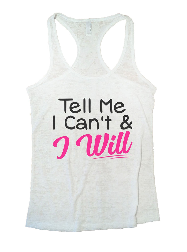 Tell Me I Can't & I Will Burnout Tank Top By Funny Threadz Funny Shirt Small / White