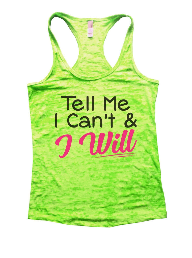 Tell Me I Can't & I Will Burnout Tank Top By Funny Threadz Funny Shirt Small / Neon Green