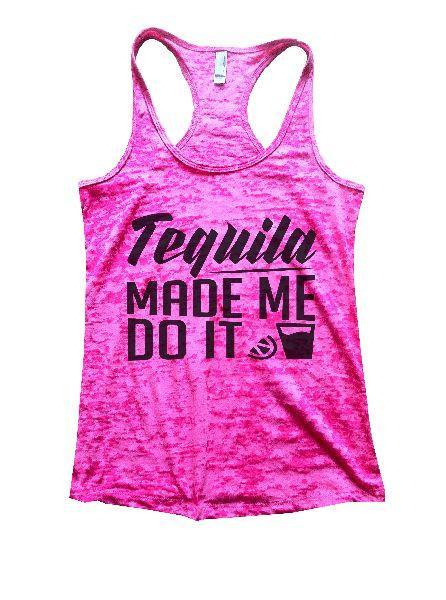 Tequila Made Me Do It Burnout Tank Top By Funny Threadz Funny Shirt Small / Shocking Pink