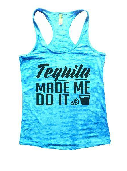 Tequila Made Me Do It Burnout Tank Top By Funny Threadz Funny Shirt Small / Tahiti Blue