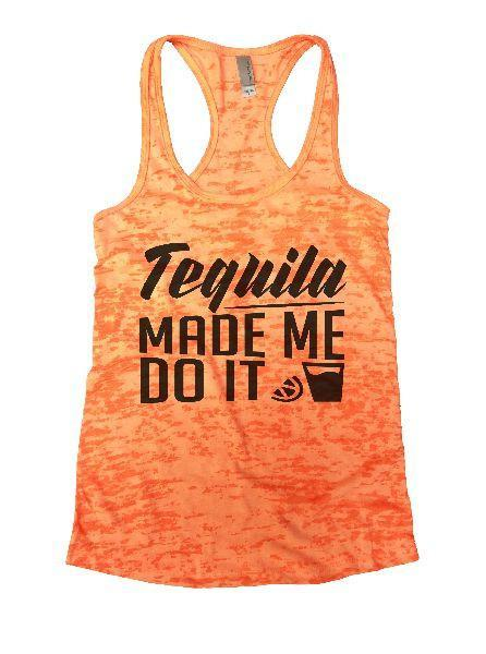 Tequila Made Me Do It Burnout Tank Top By Funny Threadz Funny Shirt Small / Neon Orange