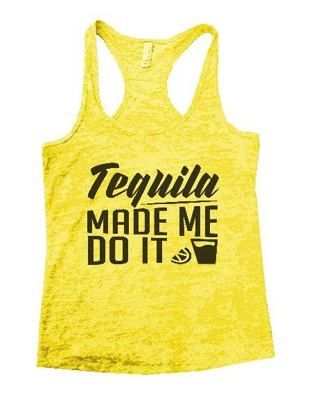 Tequila Made Me Do It Burnout Tank Top By Funny Threadz Funny Shirt Small / Yellow