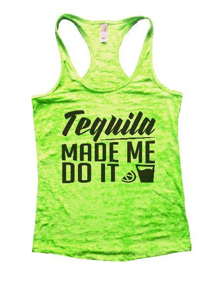 Tequila Made Me Do It Burnout Tank Top By Funny Threadz Funny Shirt Small / Neon Green