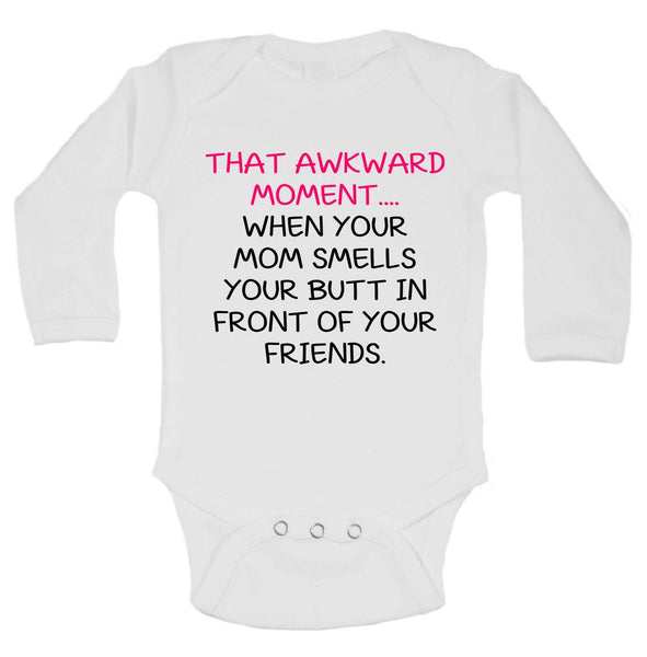 That Awkward Moment ... When Your Mom Smells Your Butt In Front Of Your Friends Funny Kids Onesie Funny Shirt Long Sleeve 0-3 Months