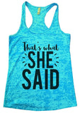 That's what SHE SAID Burnout Tank Top By Funny Threadz Funny Shirt Small / Tahiti Blue