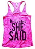 That's what SHE SAID Burnout Tank Top By Funny Threadz Funny Shirt Small / Shocking Pink