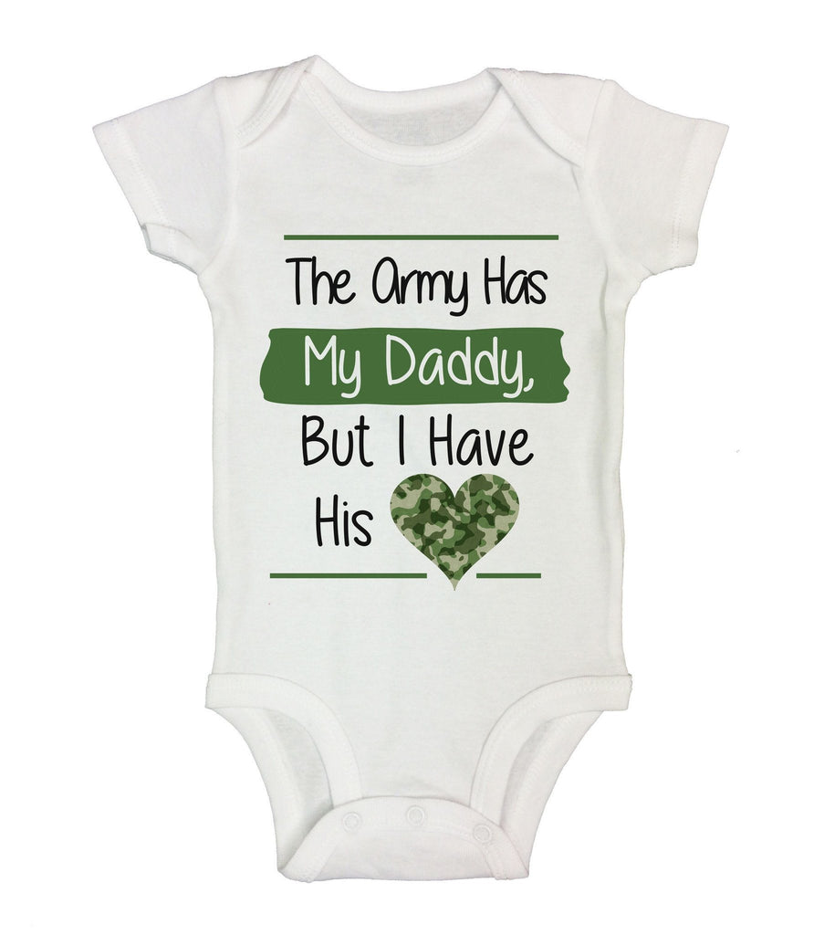 The Army Has My Daddy, But I Have His Love Funny Kids Onesie Funny Shirt Short Sleeve 0-3 Months