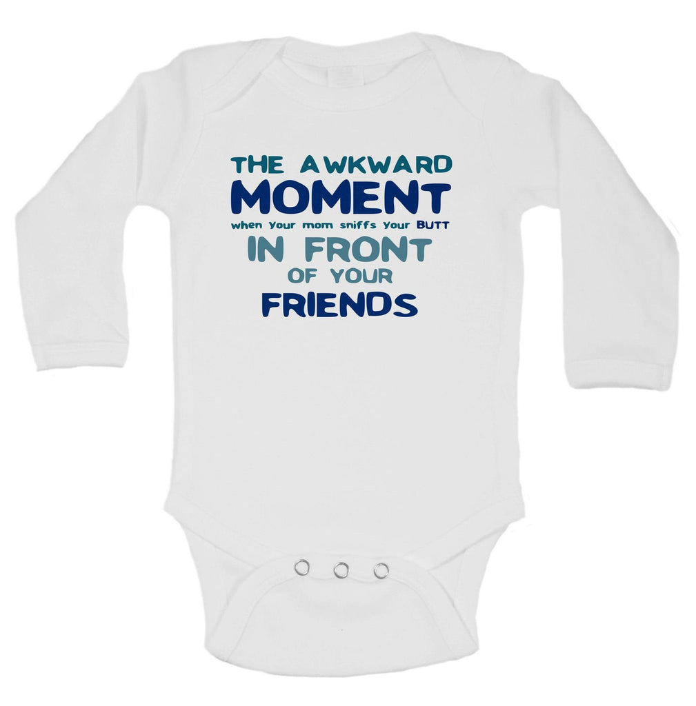 The Awkward Moment When Your Mom Sniffs Your Butt In Front Of Your Friends Funny Kids Onesie Funny Shirt Long Sleeve 0-3 Months