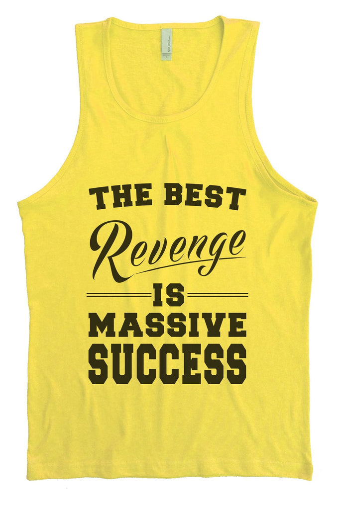 The Best Revenge Is Massive Success Mens Tank Top By Funny Threadz Funny Shirt Small / Yellow