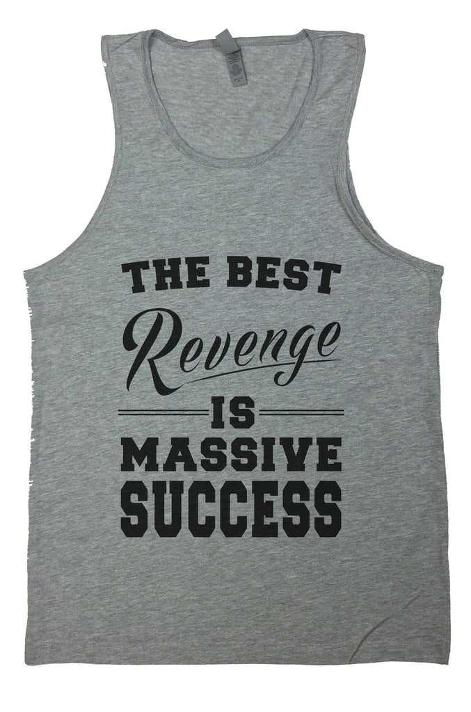 The Best Revenge Is Massive Success Mens Tank Top By Funny Threadz Funny Shirt Small / Grey