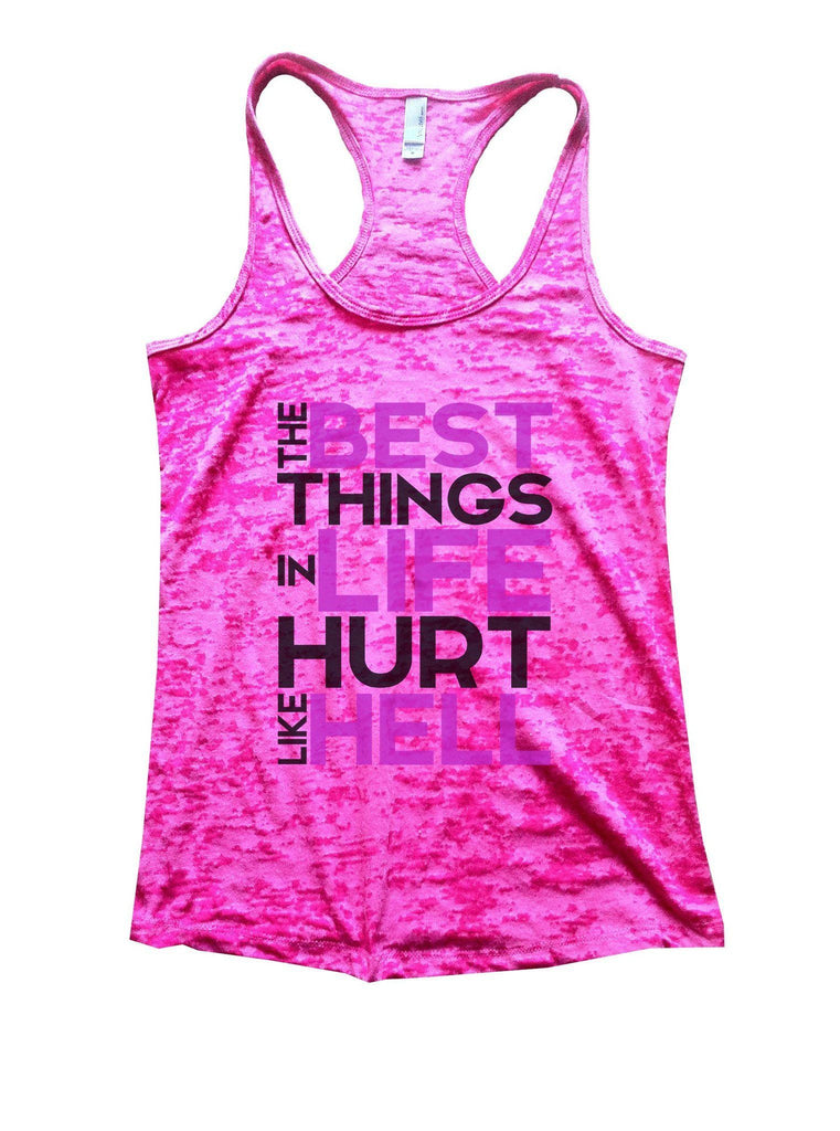 The Best Things In Life Hurt Like Hell Burnout Tank Top By Funny Threadz - FunnyThreadz.com