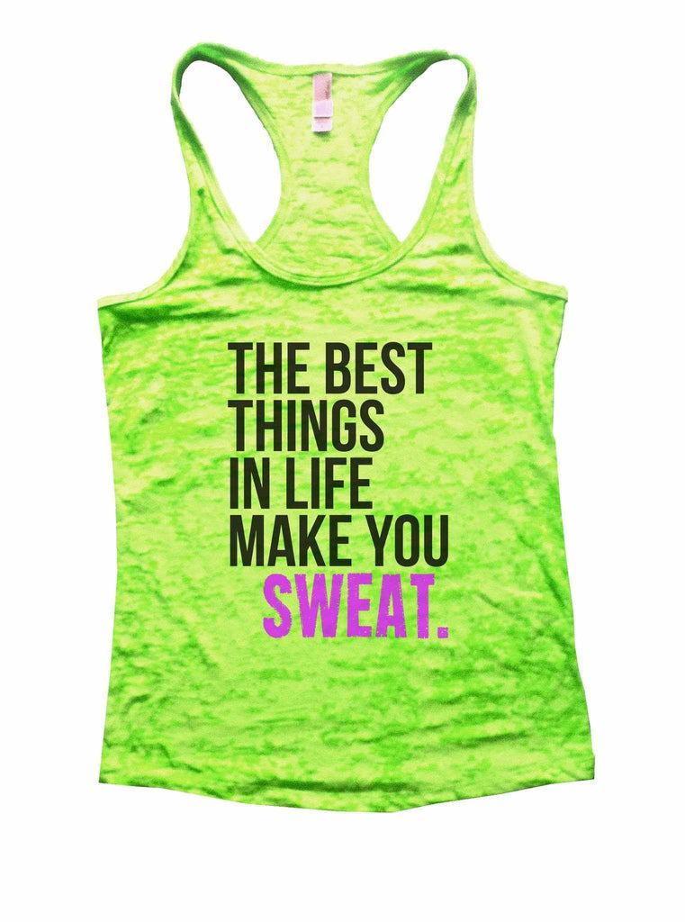 The Best Things In Life Make You Sweat Burnout Tank Top By Funny Threadz Funny Shirt Small / Neon Green