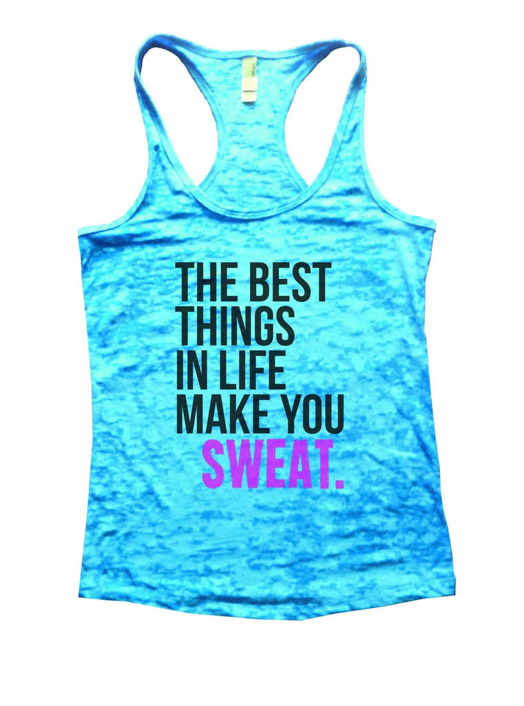 The Best Things In Life Make You Sweat Burnout Tank Top By Funny Threadz Funny Shirt Small / Tahiti Blue