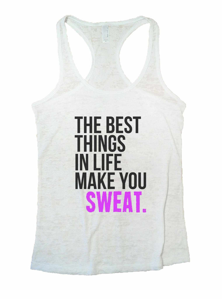 The Best Things In Life Make You Sweat Burnout Tank Top By Funny Threadz Funny Shirt Small / White