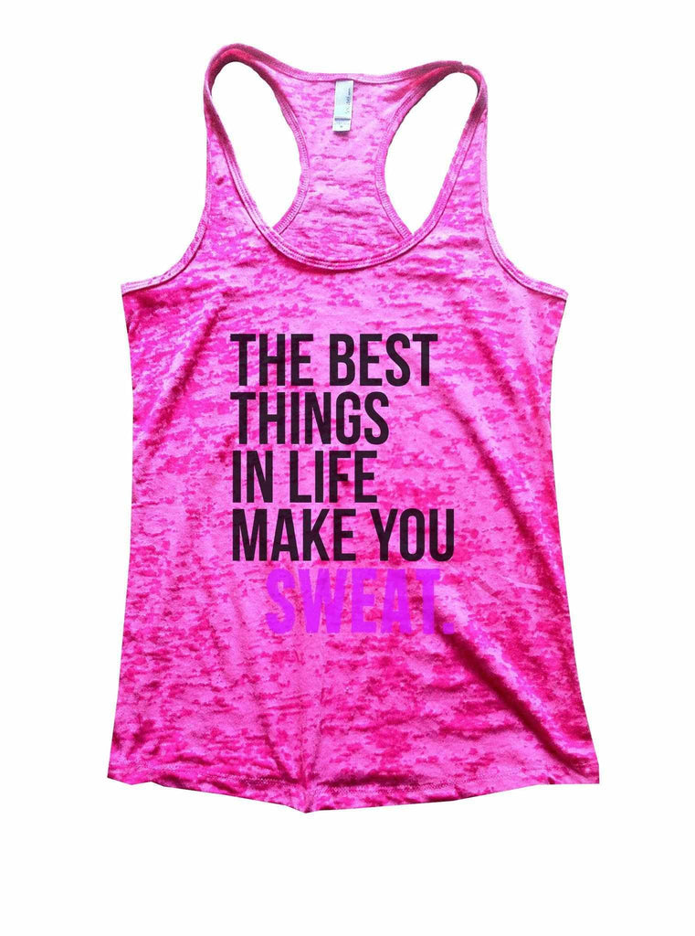 The Best Things In Life Make You Sweat Burnout Tank Top By Funny Threadz Funny Shirt Small / Shocking Pink