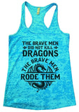 The Brave Men Did Not Kill Dragons The Brave Men Rode Them Burnout Tank Top By Funny Threadz