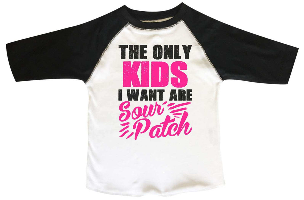 The Only Kids I Want Are Sour Patch BOYS OR GIRLS BASEBALL 3/4 SLEEVE RAGLAN - VERY SOFT TRENDY SHIRT 1364 Funny Shirt 2T Toddler / Black