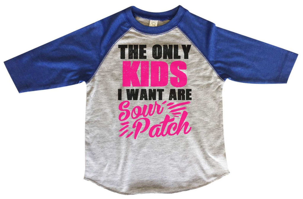 The Only Kids I Want Are Sour Patch BOYS OR GIRLS BASEBALL 3/4 SLEEVE RAGLAN - VERY SOFT TRENDY SHIRT 1364 Funny Shirt 2T Toddler / Blue