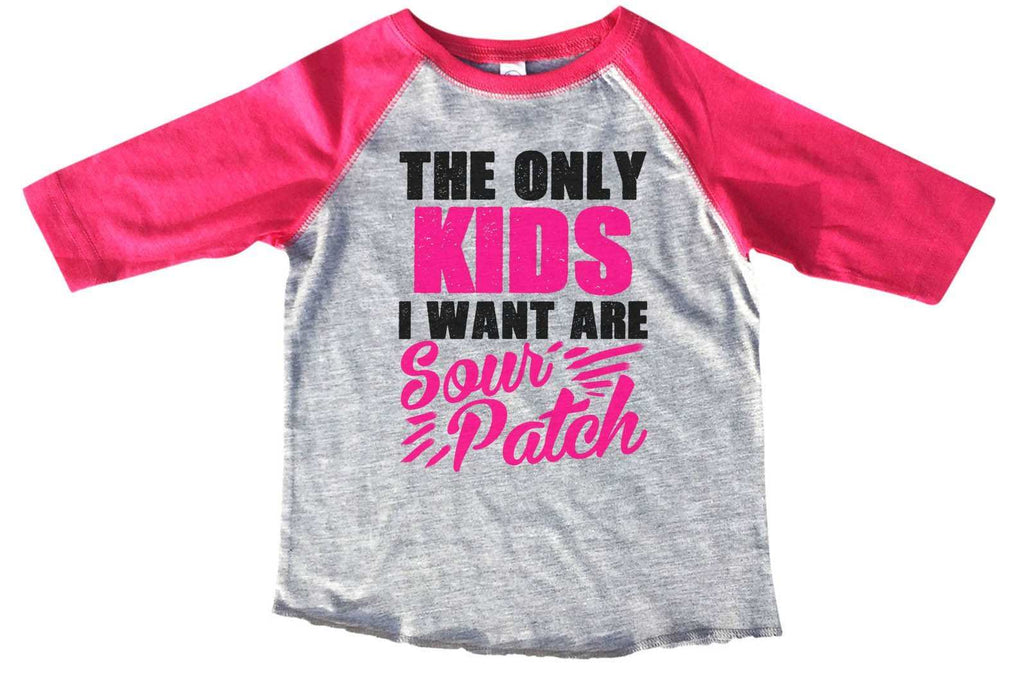 The Only Kids I Want Are Sour Patch BOYS OR GIRLS BASEBALL 3/4 SLEEVE RAGLAN - VERY SOFT TRENDY SHIRT 1364 Funny Shirt 2T Toddler / Pink