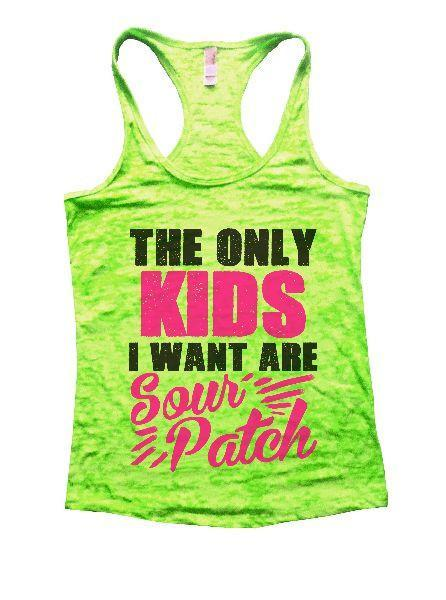 The Only Kids I Want Are Sour Patch Burnout Tank Top By Funny Threadz Funny Shirt Small / Neon Green