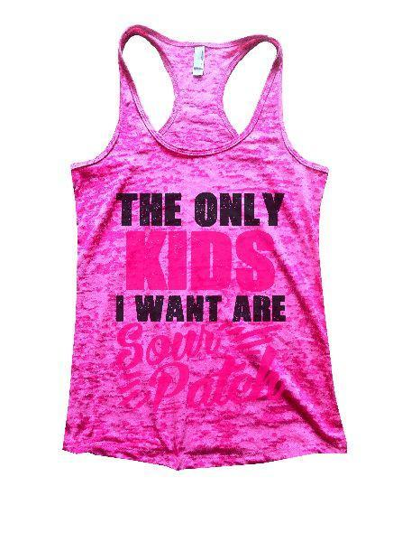 The Only Kids I Want Are Sour Patch Burnout Tank Top By Funny Threadz Funny Shirt Small / Shocking Pink
