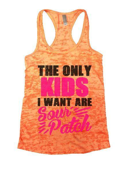 The Only Kids I Want Are Sour Patch Burnout Tank Top By Funny Threadz Funny Shirt Small / Neon Orange