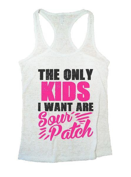 The Only Kids I Want Are Sour Patch Burnout Tank Top By Funny Threadz Funny Shirt Small / White