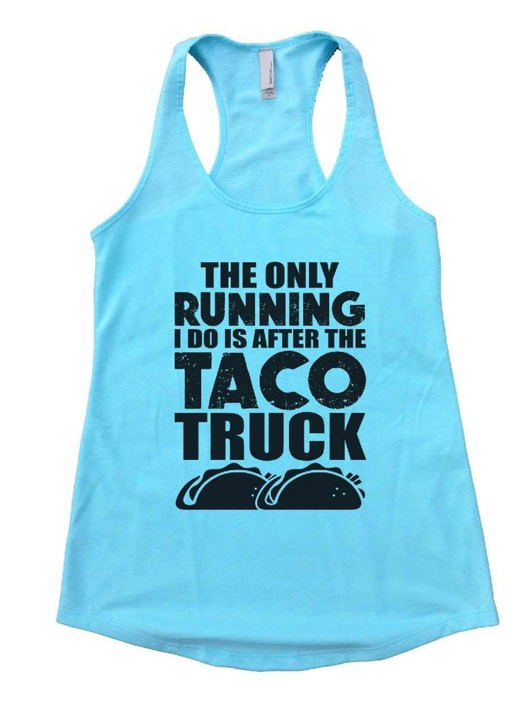 The Only Running I Do Is After The Taco Truck Womens Workout Tank Top Funny Shirt Small / Cancun Blue