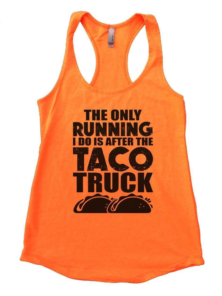 The Only Running I Do Is After The Taco Truck Womens Workout Tank Top Funny Shirt Small / Neon Orange