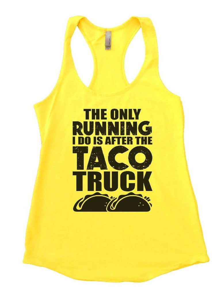 The Only Running I Do Is After The Taco Truck Womens Workout Tank Top Funny Shirt Small / Yellow