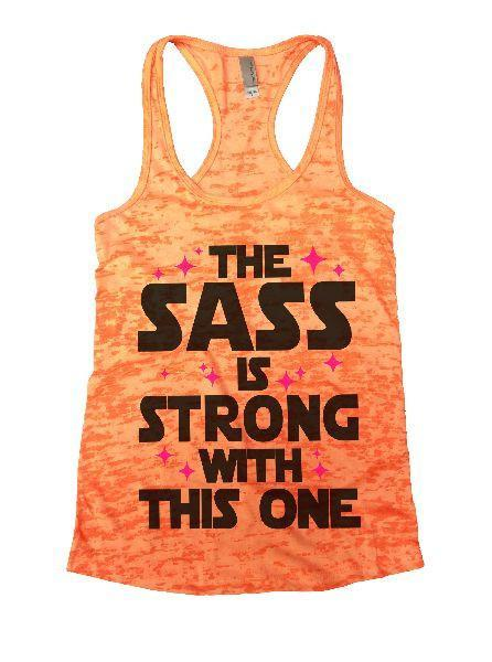 The Sass Is Strong With This One Burnout Tank Top By Funny Threadz Funny Shirt Small / Neon Orange