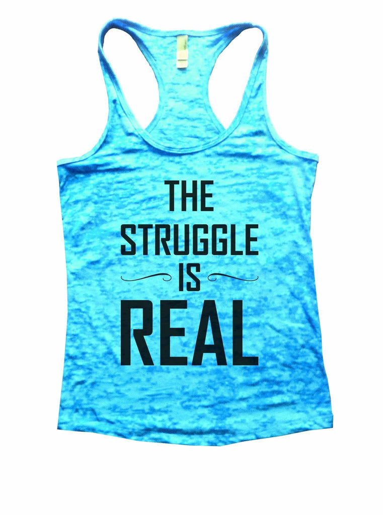 The Struggle Is Real Burnout Tank Top By Funny Threadz Funny Shirt Small / Tahiti Blue