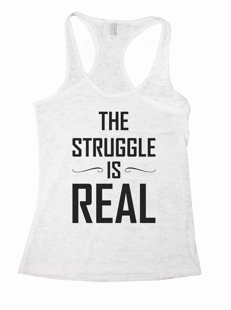 The Struggle Is Real Burnout Tank Top By Funny Threadz Funny Shirt Small / White