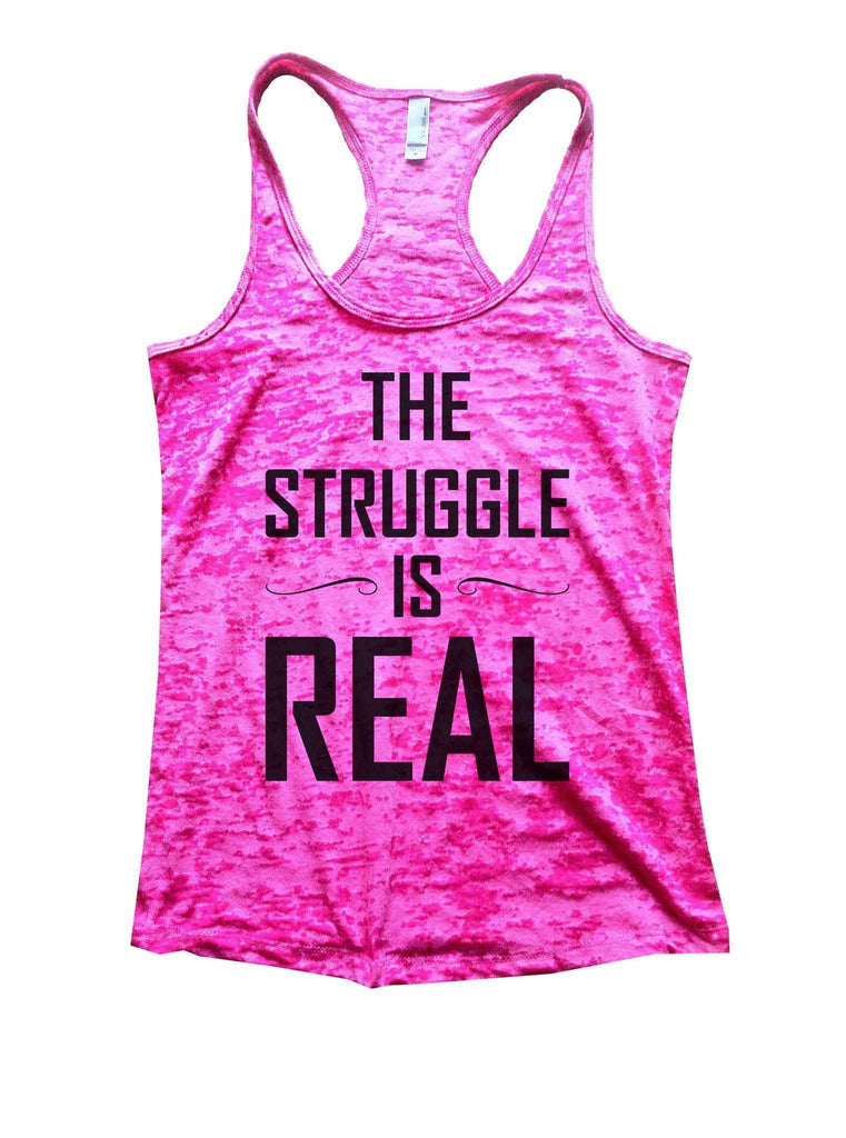 The Struggle Is Real Burnout Tank Top By Funny Threadz Funny Shirt Small / Shocking Pink
