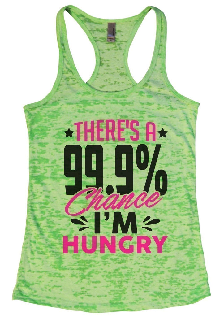 THERE'S A 99.9% Chance I'M HUNGRY Burnout Tank Top By Funny Threadz Funny Shirt Small / Neon Green