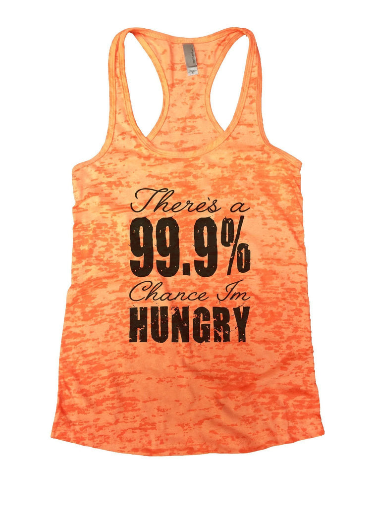 There's A 99.9% Chance Im Hungry Burnout Tank Top By Funny Threadz Funny Shirt Small / Neon Orange