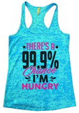 THERE'S A 99.9% Chance I'M HUNGRY Burnout Tank Top By Funny Threadz Funny Shirt Small / Tahiti Blue