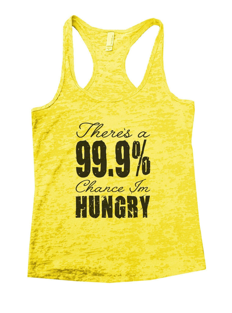 There's A 99.9% Chance Im Hungry Burnout Tank Top By Funny Threadz Funny Shirt Small / Yellow
