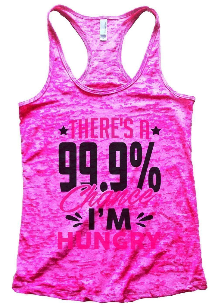 THERE'S A 99.9% Chance I'M HUNGRY Burnout Tank Top By Funny Threadz Funny Shirt Small / Shocking Pink