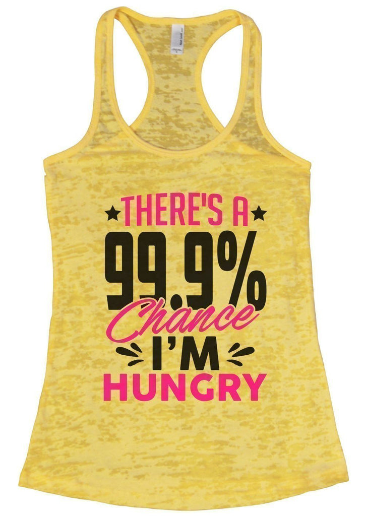 THERE'S A 99.9% Chance I'M HUNGRY Burnout Tank Top By Funny Threadz Funny Shirt Small / Yellow