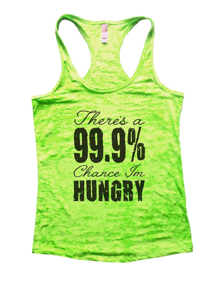 There's A 99.9% Chance Im Hungry Burnout Tank Top By Funny Threadz Funny Shirt Small / Neon Green