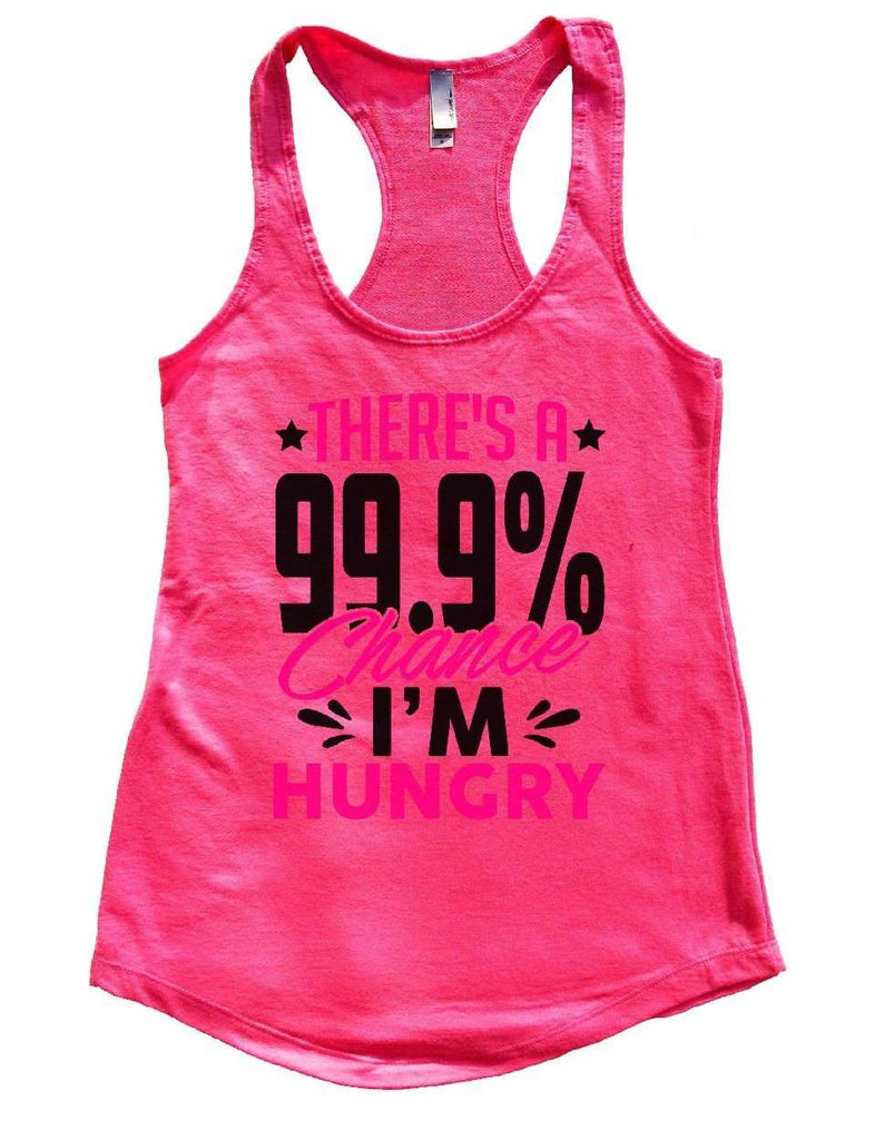 THERE'S A 99.9% Chance I'M HUNGRY Womens Workout Tank Top Funny Shirt Small / Hot Pink