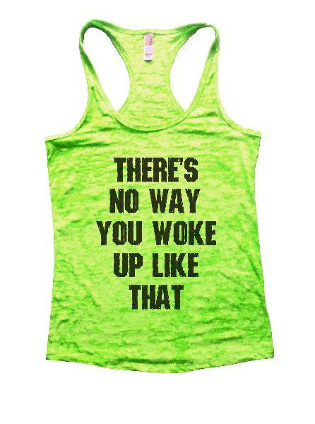 There's No Way You Woke Up Like That Burnout Tank Top By Funny Threadz Funny Shirt Small / Neon Green