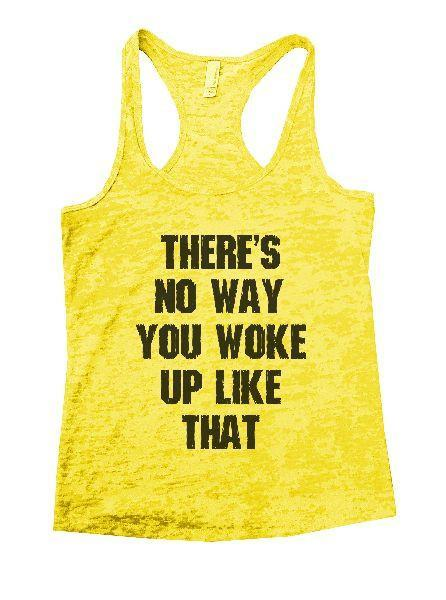 There's No Way You Woke Up Like That Burnout Tank Top By Funny Threadz Funny Shirt Small / Yellow